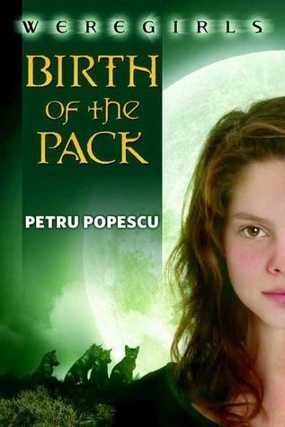 Birth of the Pack (Weregirls, #1) Petru Popescu