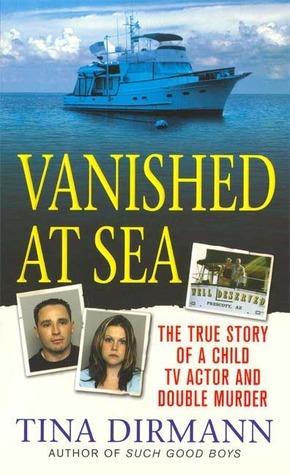 Vanished at Sea: The True Story of a Child TV Actor and Double Murder Tina Dirmann