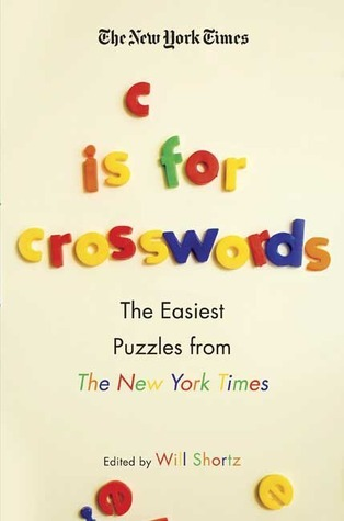 The New York Times C Is for Crosswords: The Easiest Puzzles from The New York Times  by  Will Shortz