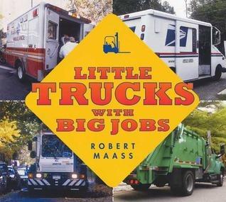 Little Trucks With Big Jobs  by  Robert Maass