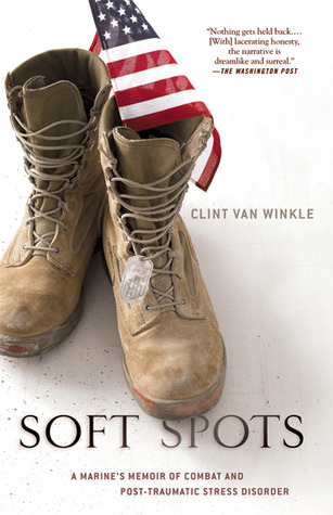 Soft Spots: A Marines Memoir of Combat and Post Traumatic Stress Disorder  by  Clint Van Winkle
