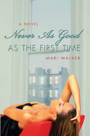 Never As Good As the First Time Mari Walker