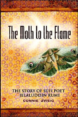 The Moth to the Flame: The Story of Sufi Poet Jelaluddin Rumi  by  Connie Zweig