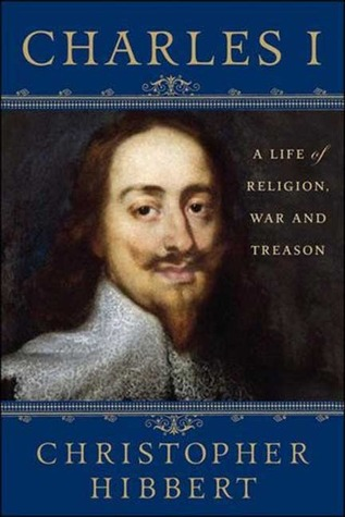 Charles I: A Life of Religion, War and Treason  by  Christopher Hibbert