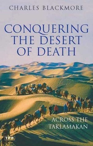Conquering the Desert of Death: Across the Taklamakan Charles Blackmore