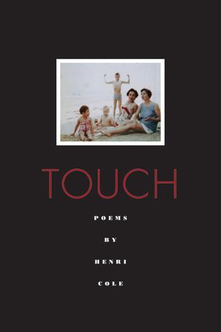 Touch: Poems Henri Cole