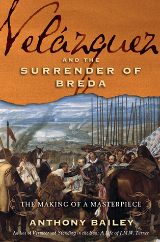 Velázquez and The Surrender of Breda: The Making of a Masterpiece  by  Anthony Bailey