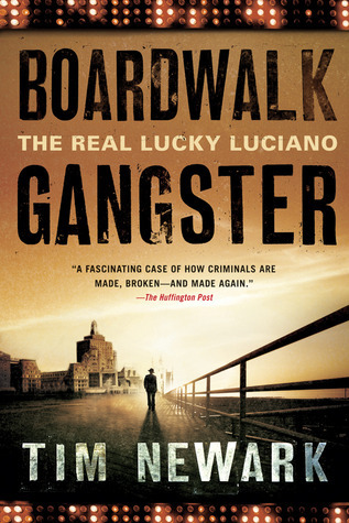 Boardwalk Gangster: The Real Lucky Luciano  by  Tim Newark
