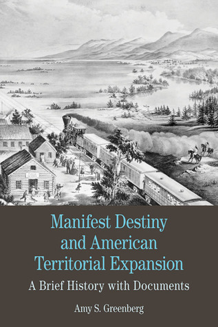 Manifest Destiny and American Territorial Expansion: A Brief History with Documents  by  Amy S. Greenberg