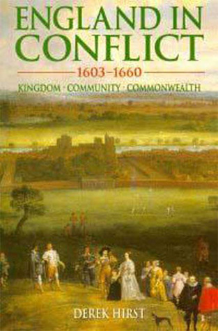 England in Conflict 1603-1660: Kingdom, Community, Commonwealth  by  Derek Hirst