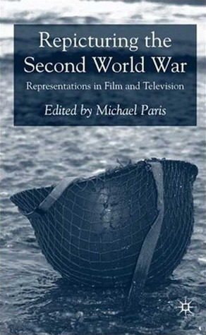 Repicturing the Second World War: Representations in Film and Television Michael Paris