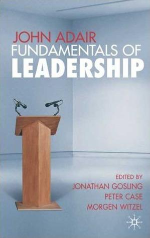 John Adair: Fundamentals of Leadership Peter  Case