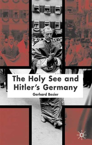 The Holy See and Hitlers Germany  by  Gerhard Besier