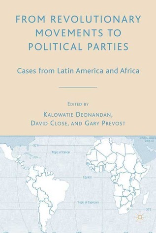 From Revolutionary Movements to Political Parties: Cases from Latin America and Africa  by  Kalowatie Deonandan