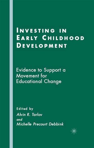 Investing in Early Childhood Development: Evidence to Support a Movement for Educational Change Alvin R. Tarlov