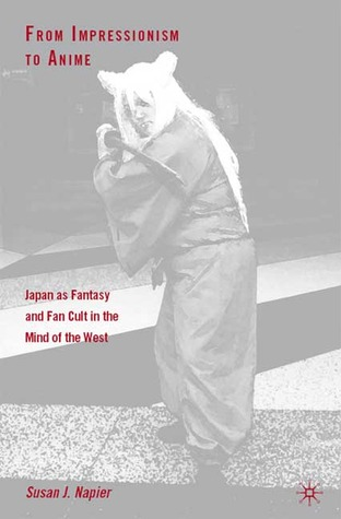 From Impressionism to Anime: Japan as Fantasy and Fan Cult in the Mind of the West Susan J. Napier