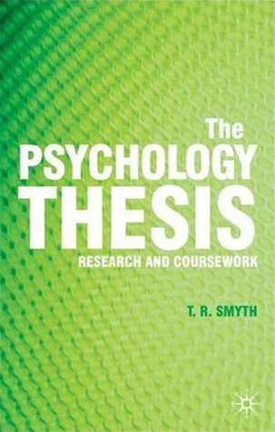 The Psychology Thesis: Research and Coursework  by  Thomas R. Smyth