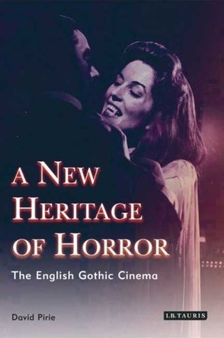 A New Heritage of Horror: The English Gothic Cinema, Revised and Updated Edition  by  David Pirie