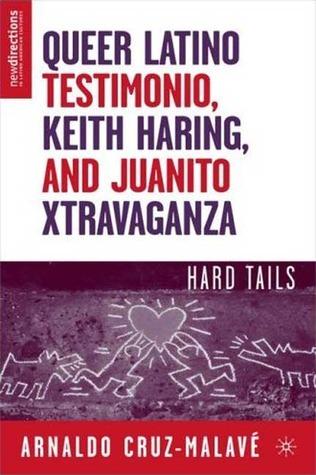 Queer Latino Testimonio, Keith Haring, and Juanito Xtravaganza: Hard Tails Arnaldo Cruz-Malave
