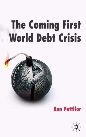 The Coming First World Debt Crisis Ann Pettifor