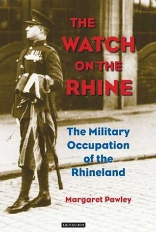 The Watch on the Rhine: The Military Occupation of the Rhineland  by  Margaret Pawley