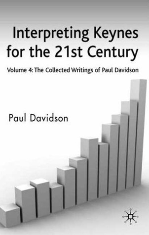 Interpreting Keynes for the 21st Century: Volume 4: The Collected Writings of Paul Davidson  by  Paul Davidson