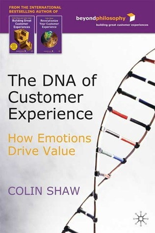 The DNA of Customer Experience: How Emotions Drive Value Colin Shaw