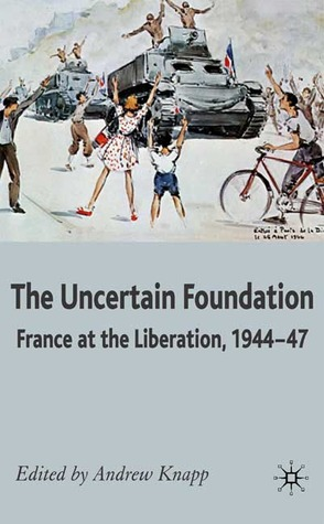 Uncertain Foundation: France at the Liberation 1944-47  by  Andrew Knapp