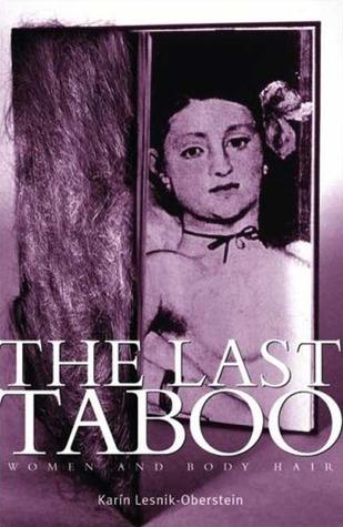 The Last Taboo: Women and Body Hair Karín Lesnik-Oberstein