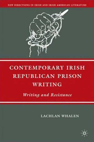 Contemporary Irish Republican Prison Writing: Writing and Resistance Lachlan Whalen