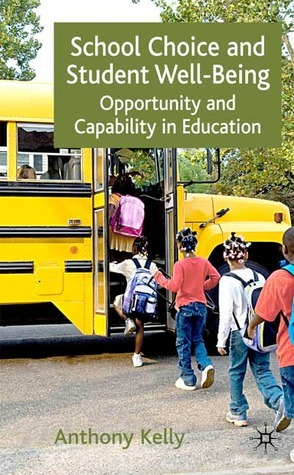 School Choice and Student Well-Being: Opportunity and Capability in Education  by  Anthony Kelly