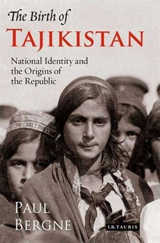 Birth of Tajikistan: National Identity and the Origins of the Republic Paul Bergne