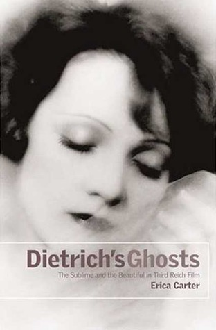 Dietrichs Ghosts: The Sublime and the Beautiful in Third Reich Film Erica  Carter