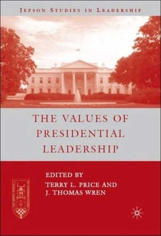 The Values of Presidential Leadership Terry L. Price