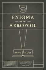 The Enigma of the Aerofoil: Rival Theories in Aerodynamics, 1909-1930  by  David Bloor