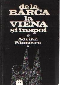De la Bârca la Viena si inapoi  by  Adrian Păunescu