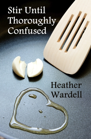 Stir Until Thoroughly Confused (Toronto #4) Heather Wardell