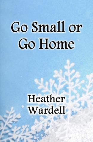 Go Small or Go Home  (Toronto, #2) Heather Wardell