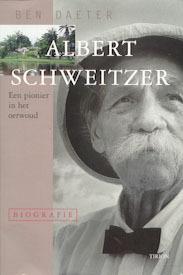 Albert Schweitzer, een pionier in het oerwoud Ben Daeter