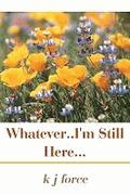Whatever..Im Still Here  by  kjforce