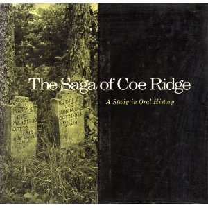 The Saga of Coe Ridge: A Study in Oral History  by  William Lynwood Montell