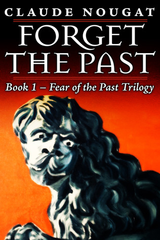 Forget the Past: Book One of Fear of the Past Trilogy Claude Nougat