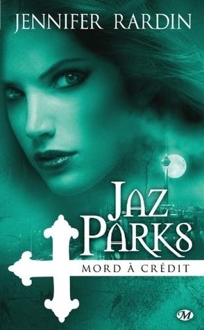 Jaz Parks mord à crédit (Jaz Parks, #3)  by  Jennifer Rardin