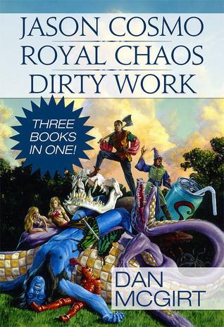 Jason Cosmo - Royal Chaos - Dirty Work (Jason Cosmo original series #1-2-3)  by  Dan McGirt