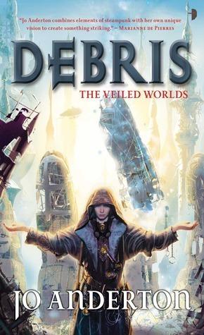 Debris (The Veiled Worlds, #1) Jo Anderton