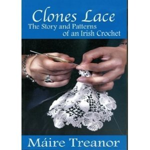 Clones Lace: The Story And Patterns Of An Irish Crochet  by  Máire Treanor