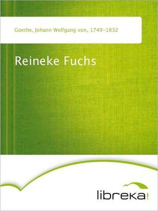 Reineke Fuchs  by  Johann Wolfgang von Goethe