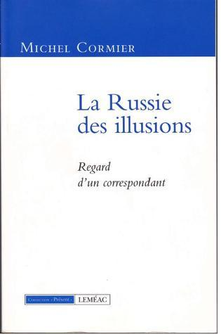 La Russie des illusions  by  Michel Cormier