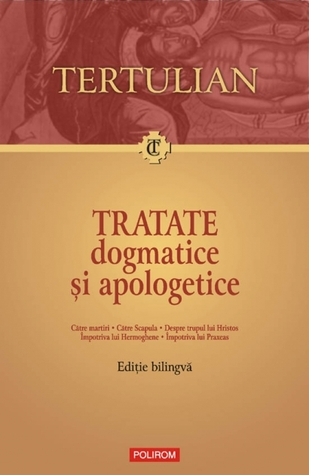 Tratate dogmatice si apologetice  by  Tertulian