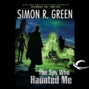 The Spy Who Haunted Me (Secret Histories, #3) Simon R. Green